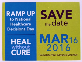 Flyer: Ramp up to national healthcare decision day. Heal withou cure. Save the date. March 16 2016.